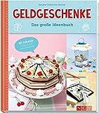 Geldgeschenke - Das große Ideenbuch: Mit Vorlagen im Buch und zum Download