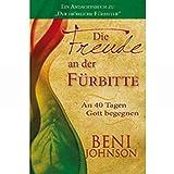 """Die Freude an der Fürbitte: An 40 Tagen Gott begegnen. Ein Andachtsbuch zu """"Der fröhlicheFürbitter"""""""